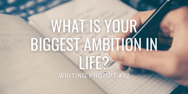 What is your biggest ambition in life?