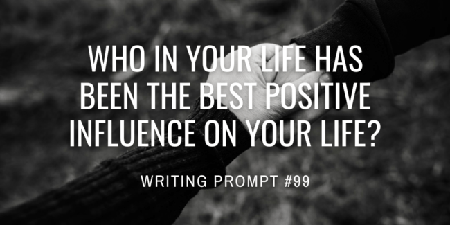 Who in your life has been the best positive influence on your life?