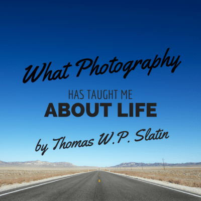 What Photography Has Taught Me About Life