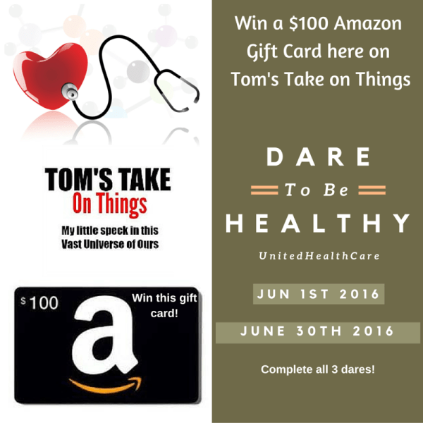 Dare to be Healthy in June ~ Win a $100 Amazon Gift Card Enter to win from 6/1 - 6/30 and check out UnitedHealthCare today. Good Luck from Tom's Take On Things