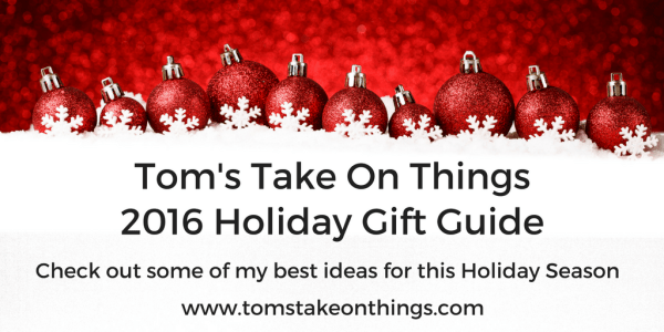 2016 Holiday Gift Guide ~ Tom's Take On Things