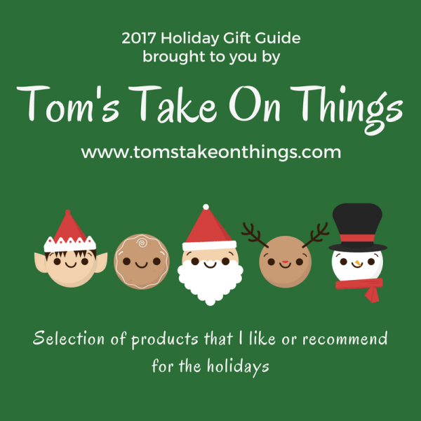 Tom's Take On Things 2017 Holiday Gift Guide