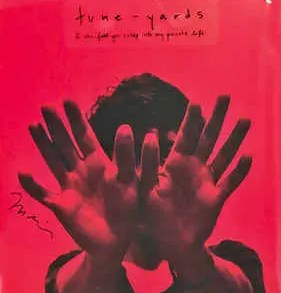 Tune-Yards - I can feel you creep into my life