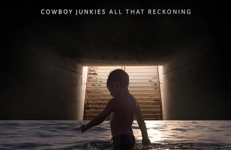 Cowboy Junkies - All That Reckoning   Recensione Tomtomrock