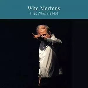 Wim Mertens - That Which Is Not