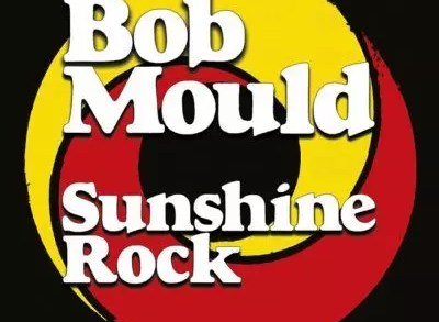 Bob Mould - Sunshine Rock | Recensione Tomtomrock