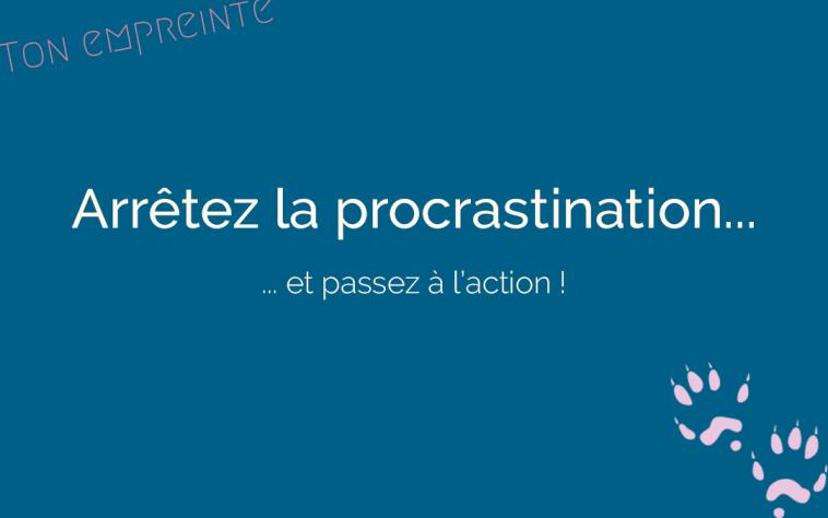 arrêter la procrastination - ton empreinte