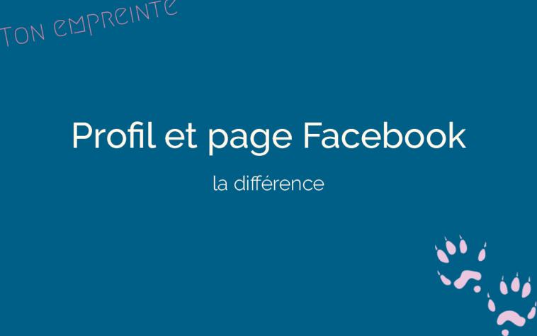 différence entre un profil et une page Facebook - ton empreinte