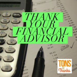Thank Your your financial advisor with a thank you note! This post includes some example notes.