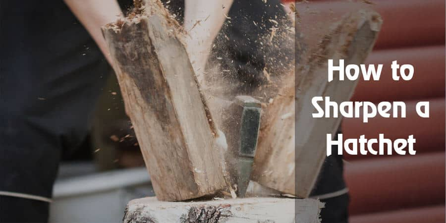 all you need to know about how to sharpen a hatchet tools freak