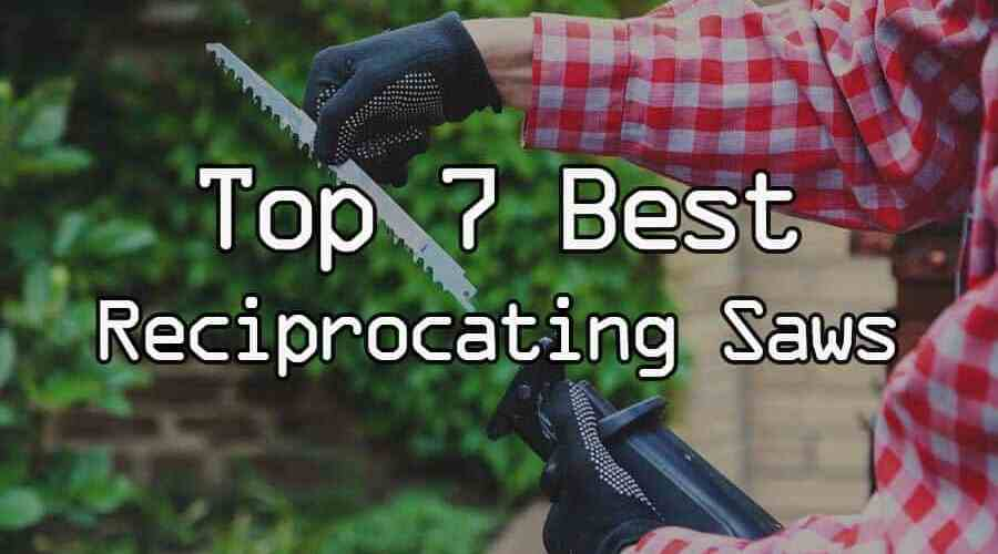 top 7 best reciprocating saw 2018
