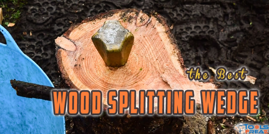 Best Wood Splitting Wedge for Easy Log Splitting - Tools Freak