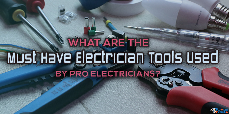 What are the Must Have Electrician Tools Used by Pro Electricians