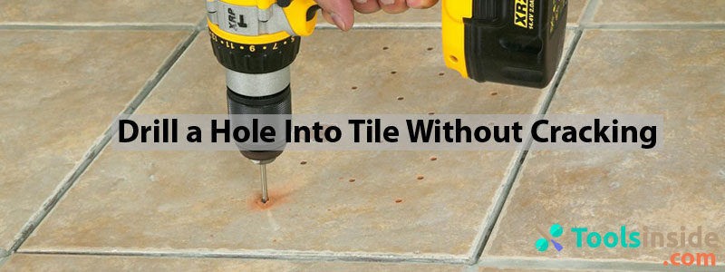 How To Drill Tile Without Breaking It