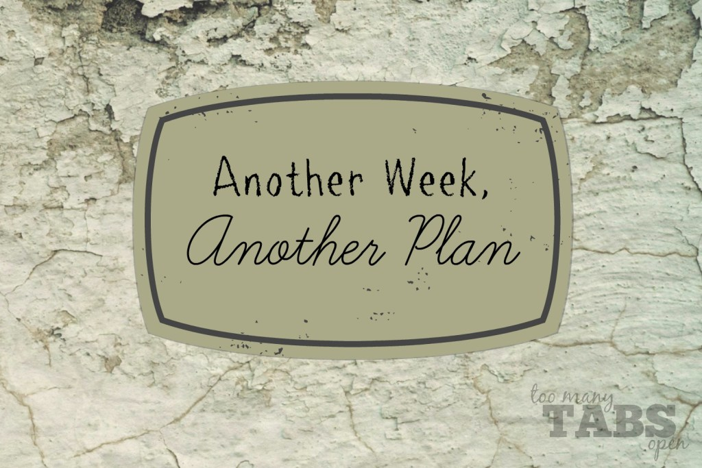 Another week, another plan - Too Many Tabs Open blog