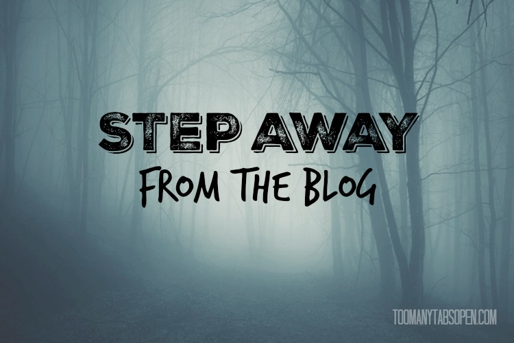 Step Away From the Blog