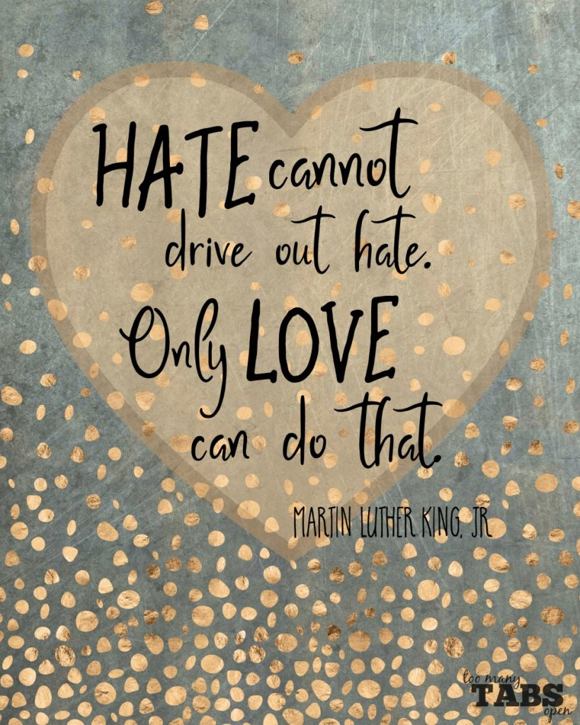 Hate cannot drive out hate - MLK quote - Too Many Tabs Open