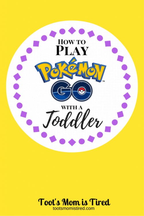 How to Play Pokemon Go with a Toddler | Toot's Mom is Tired