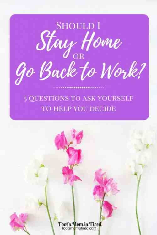 "Should I Stay Home or Go Back to Work? | New moms often ask ""How do I decide to stay home or go back to work?"" Here are 5 questions to ask yourself to help you make your decision."