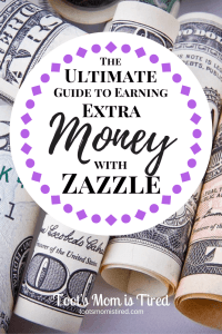 Ultimate Guide to Earning Extra Money by Designing Products with Zazzle | Toot's Mom is Tired