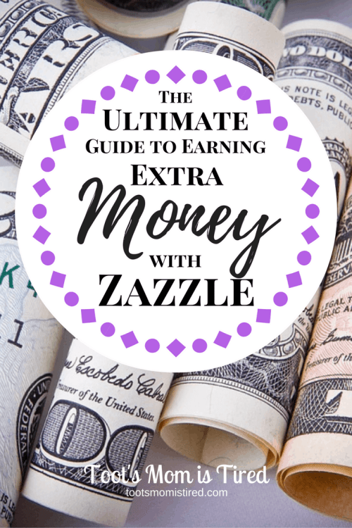 Ultimate Guide to Earning Extra Money by Designing Products with Zazzle   Toot's Mom is Tired