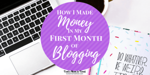 How I Made Money in My First Month of Blogging | Toot's Mom is Tired