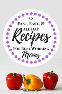 30 Fast, Easy, and All Day Recipes for Busy Working Moms | Looking for recipes that have 5 or less ingredients, take 30 minutes or less to make, or you can throw in the crock pot all day? Here's 30 of them!