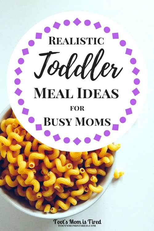 Realistic Toddler Meal Ideas for Busy Moms - Toot\'s Mom is Tired