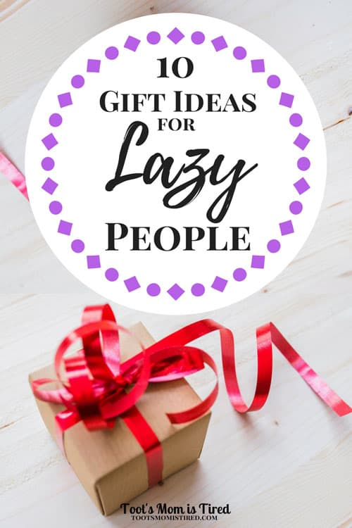 10 Gift Ideas for Lazy People - Toot's Mom is Tired