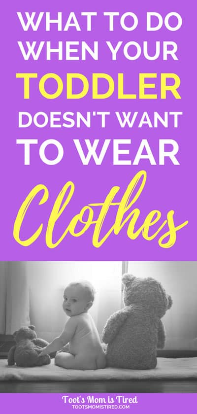 What to Do When Your Toddler Doesn't Want to Wear Clothes   Toddler takes off clothes, toddler likes being naked, toddler refuses to wear clothes, keep toddler from taking off clothes, toddler runs around naked, parenting tips, motherhood, mom life, one year old, two year old, three year old, potty training, toddler hates clothes #toddlers #parenting #pottytraining #parentingadvice