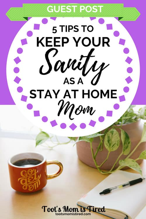 5 Tips to Keep Your Sanity as a Stay at Home Mom