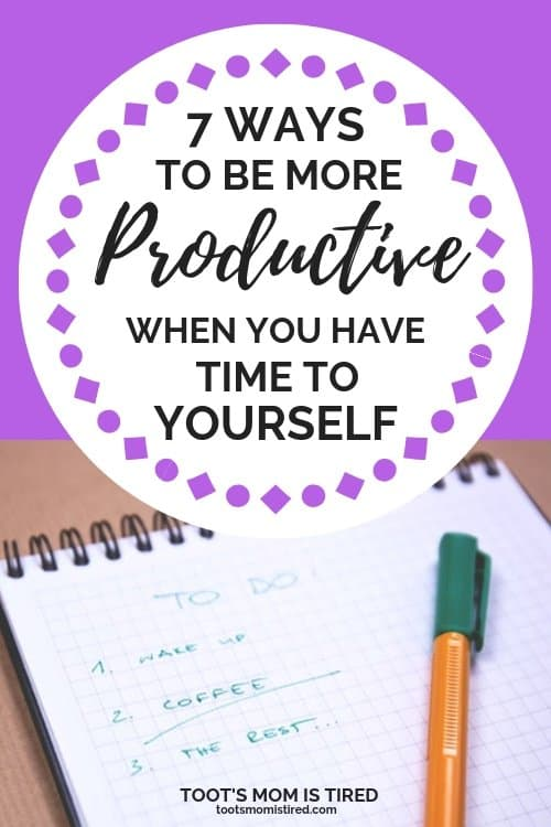7 Ways to Be More Productive When You Have Time to Yourself