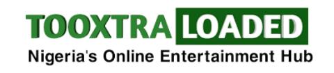 Tooxtraloaded | Nigeria's Online Entertainment Hub