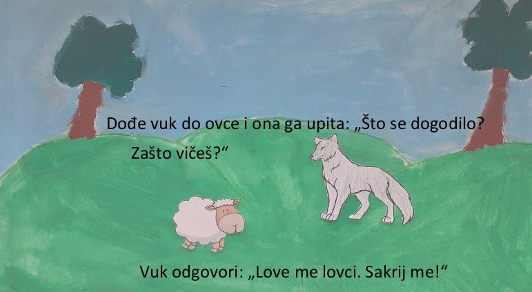 """Dođe vuk do ovce i ona ga upita: """"Što se dogodilo? Zašto vičeš?"""" Vuk odgovori: """"Love me lovci. Sakrij me!"""""""