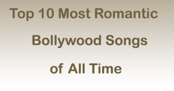 Top 10 Most Romantic Bollywood Songs of All Time