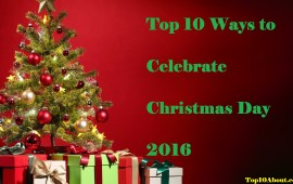 Top 10 Ways to Celebrate Christmas Day 2016