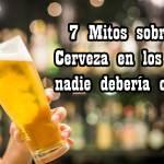7 mitos sobre la cerveza en los que nadie debería creer