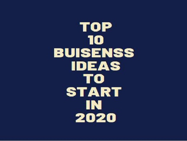 Top 10 Business Ideas to Start in 2020