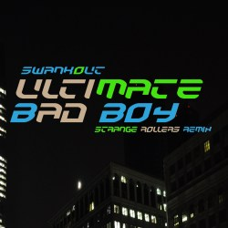 Swankout – Ultimate Bad Boy (Strange Rollers Remix ) Free Download