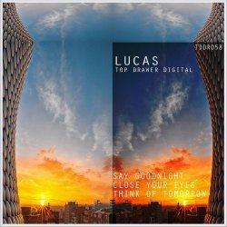 Lucas – Say Goodnight , Close Your Eyes & Think Of Tomorrow