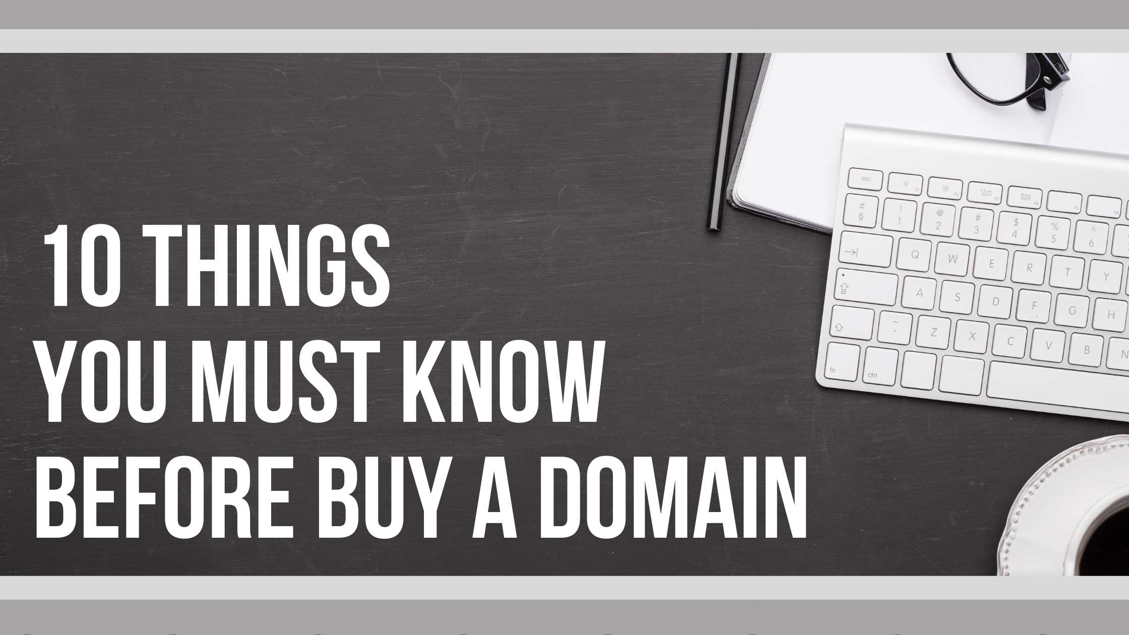 10 Things You Must Know Before Buy A Domain