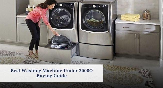 Best Washing Machine Under 2000O Buying Guide