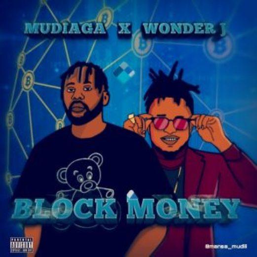 Mudiaga Ft. Wonder J - Block Money