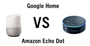 Google home vs Amazon Echo Dot