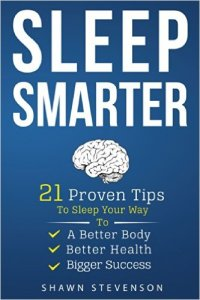 Sleep Smarter 21 Proven Tips to Sleep Your Way To a Better Body, Better Health and Bigger Success