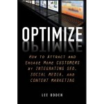 Optimize: How to Attract and Engage More Customer by Integrating SEO, Social Media, Content Marketing