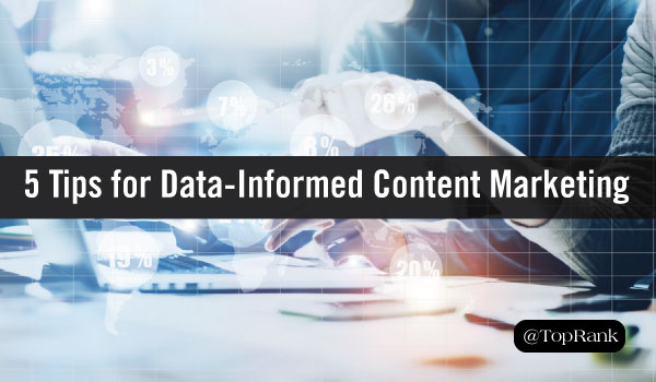 Data-Informed Content Marketing Tips