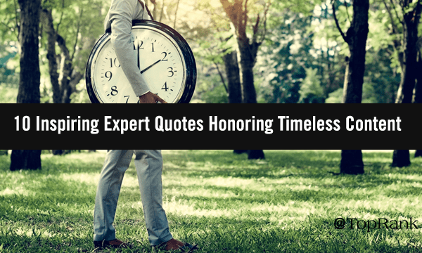 10 Inspiring Expert Quotes That Honor Timeless Content Marketing Best Practices