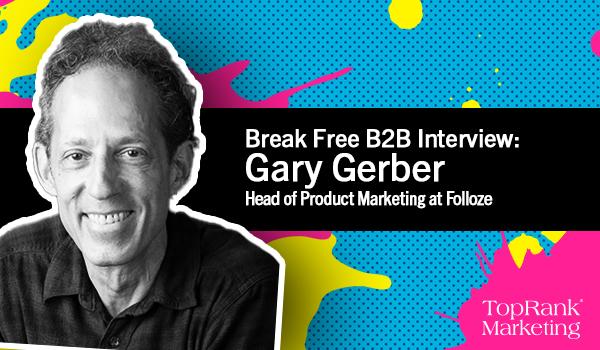 Break Free B2B Series: Gary Gerber