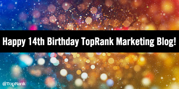 Happy 14th Blog Birthday TopRank Blog